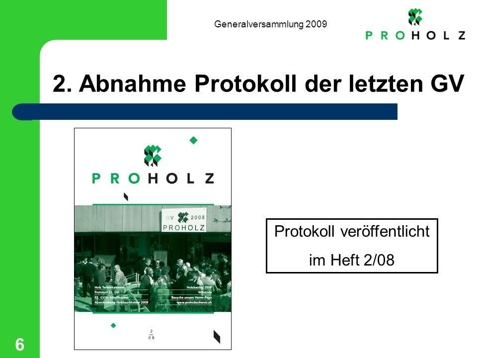 Generalversammlung 2009 6 2. Abnahme Protokoll der letzten GV Protokoll veröffentlicht im Heft 2/08