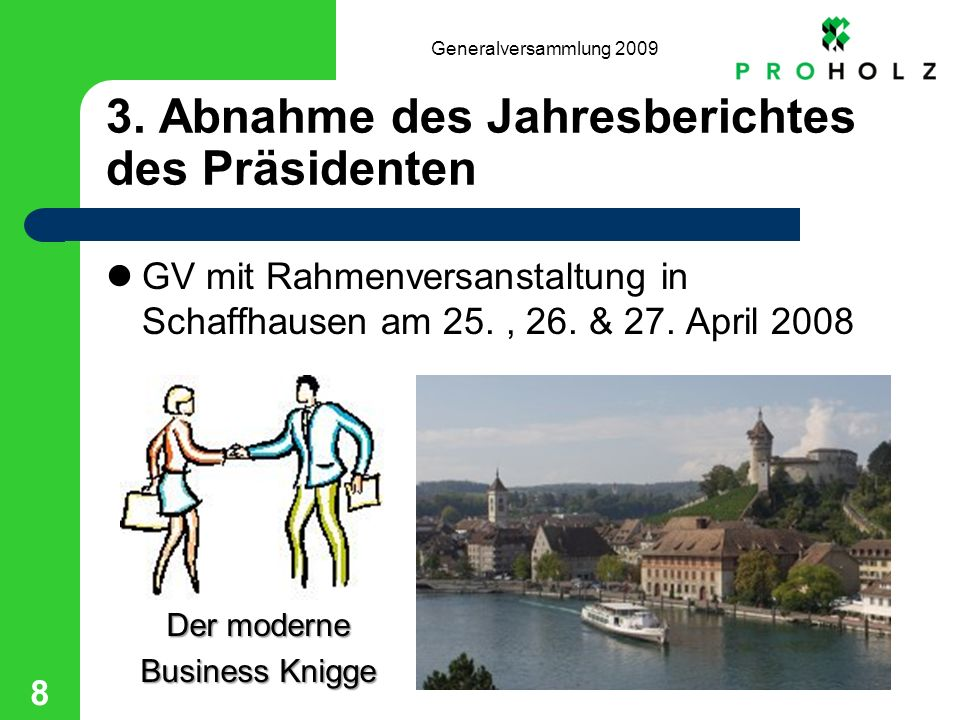 Generalversammlung 2009 8 3. Abnahme des Jahresberichtes des Präsidenten GV mit Rahmenversanstaltung in Schaffhausen am 25., 26. & 27. April 2008 Der