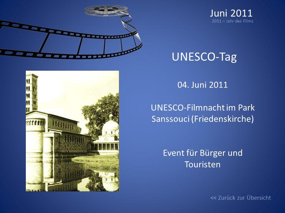 Juni 2011 2011 – Jahr des Films UNESCO-Tag 04. Juni 2011 UNESCO-Filmnacht im Park Sanssouci (Friedenskirche) Event für Bürger und Touristen << Zurück