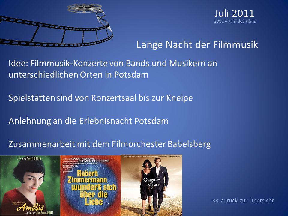 Juli 2011 2011 – Jahr des Films Lange Nacht der Filmmusik Idee: Filmmusik-Konzerte von Bands und Musikern an unterschiedlichen Orten in Potsdam Spiels