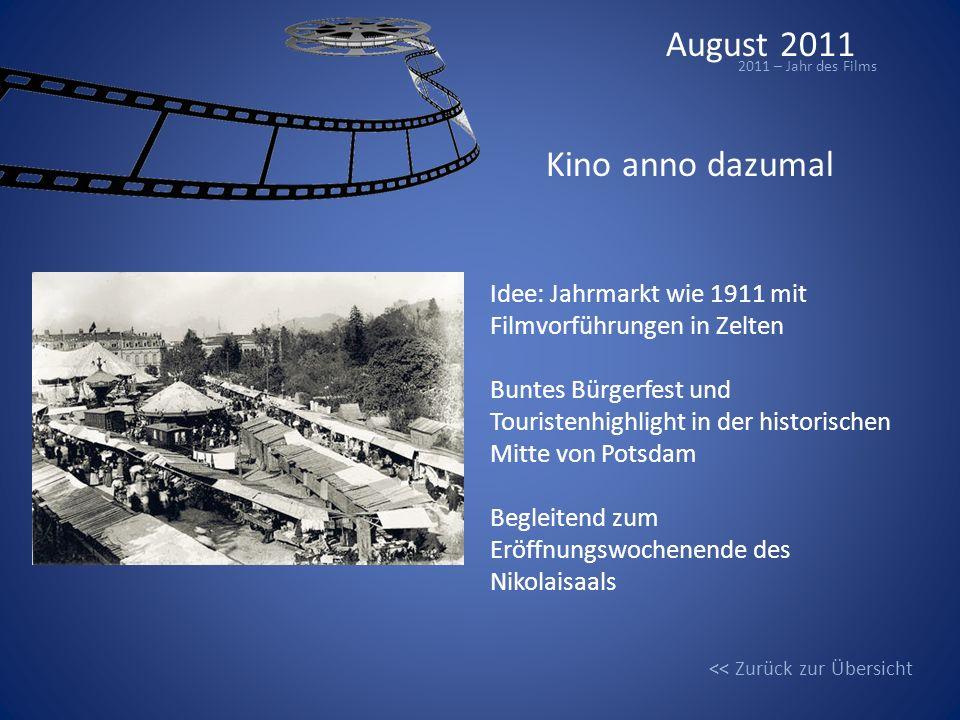 August 2011 2011 – Jahr des Films Kino anno dazumal Idee: Jahrmarkt wie 1911 mit Filmvorführungen in Zelten Buntes Bürgerfest und Touristenhighlight i