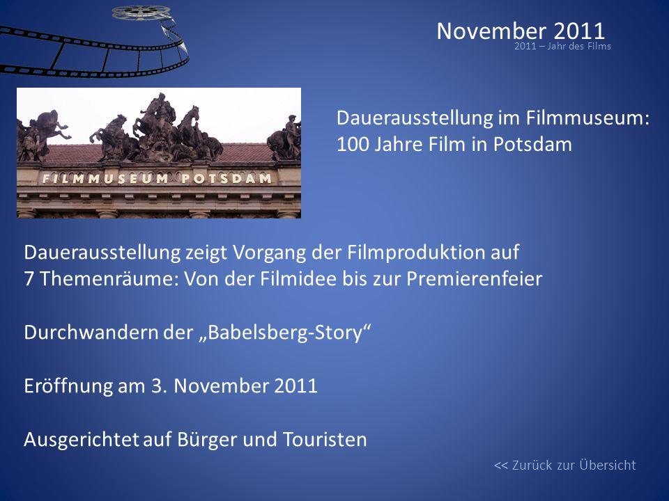 November 2011 2011 – Jahr des Films Dauerausstellung im Filmmuseum: 100 Jahre Film in Potsdam Dauerausstellung zeigt Vorgang der Filmproduktion auf 7 Themenräume: Von der Filmidee bis zur Premierenfeier Durchwandern der Babelsberg-Story Eröffnung am 3.