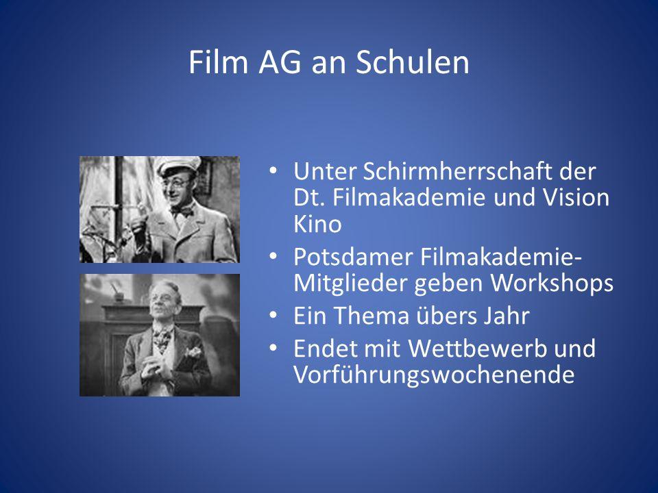 Film AG an Schulen Unter Schirmherrschaft der Dt. Filmakademie und Vision Kino Potsdamer Filmakademie- Mitglieder geben Workshops Ein Thema übers Jahr