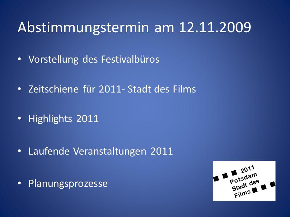 Abstimmungstermin am 12.11.2009 Vorstellung des Festivalbüros Zeitschiene für 2011- Stadt des Films Highlights 2011 Laufende Veranstaltungen 2011 Plan