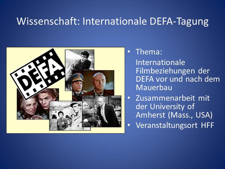 Wissenschaft: Internationale DEFA-Tagung Thema: Internationale Filmbeziehungen der DEFA vor und nach dem Mauerbau Zusammenarbeit mit der University of Amherst (Mass., USA) Veranstaltungsort HFF