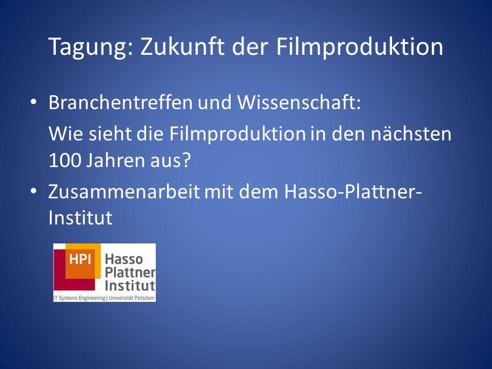 Tagung: Zukunft der Filmproduktion Branchentreffen und Wissenschaft: Wie sieht die Filmproduktion in den nächsten 100 Jahren aus? Zusammenarbeit mit d