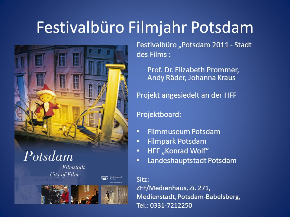 Festivalbüro: Ziele für 2011 Potsdam als Stadt des Films für Bürger Touristen Filmindustrie Wissenschaft erlebbar und erfahrbar machen.