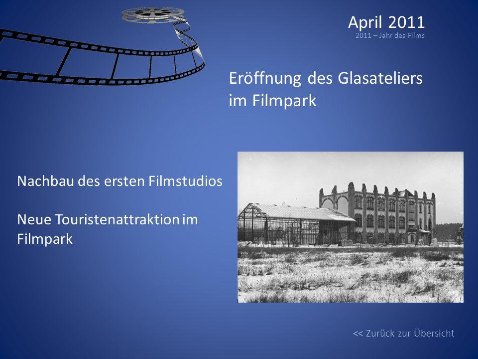 April 2011 2011 – Jahr des Films Nachbau des ersten Filmstudios Neue Touristenattraktion im Filmpark Eröffnung des Glasateliers im Filmpark << Zurück