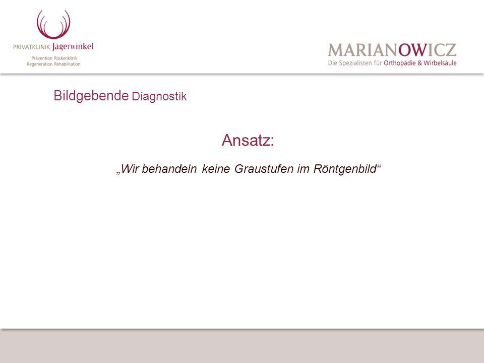 Ansatz: Wir behandeln keine Graustufen im Röntgenbild Bildgebende Diagnostik