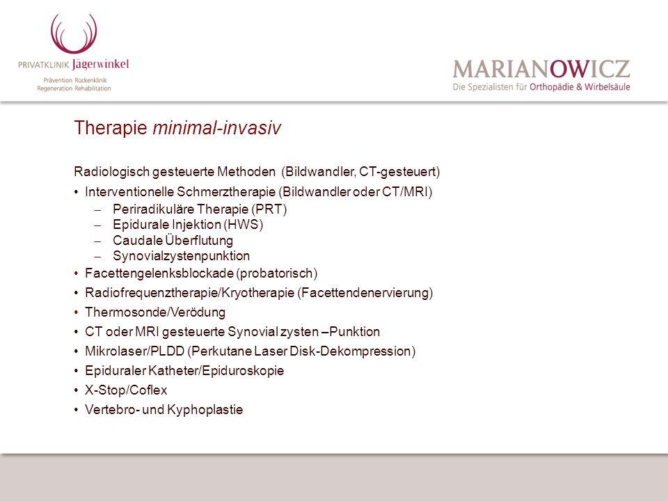 Therapie minimal-invasiv Radiologisch gesteuerte Methoden (Bildwandler, CT-gesteuert) Interventionelle Schmerztherapie (Bildwandler oder CT/MRI) Perir