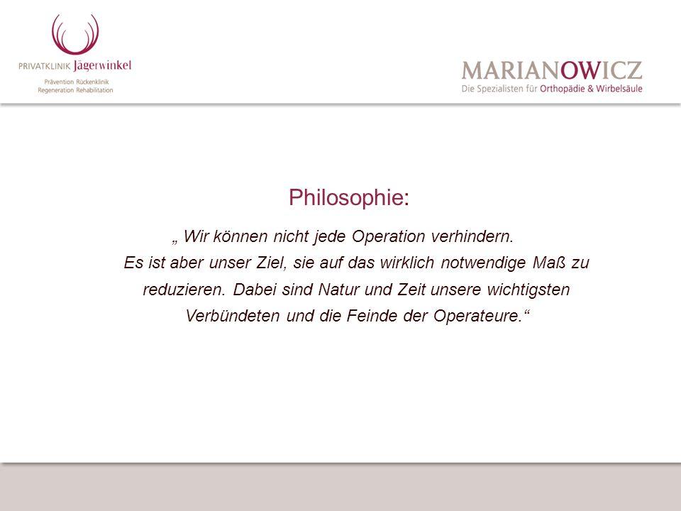 Philosophie: Wir können nicht jede Operation verhindern. Es ist aber unser Ziel, sie auf das wirklich notwendige Maß zu reduzieren. Dabei sind Natur u
