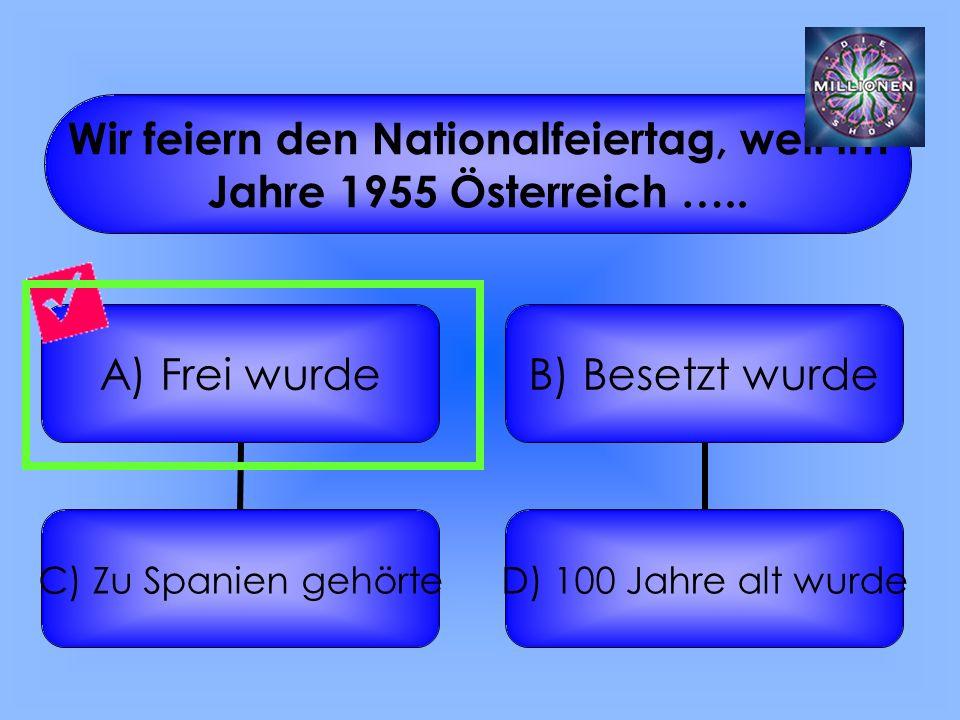 In welchem Jahr wurde Österreich wieder ganz frei A) 2006 C) 1955 B) 1800 D) Zur Geburt Christi