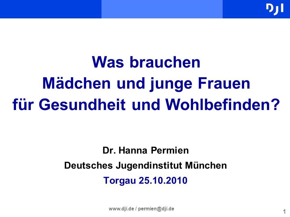 1 Was brauchen Mädchen und junge Frauen für Gesundheit und Wohlbefinden? Dr. Hanna Permien Deutsches Jugendinstitut München Torgau 25.10.2010 www.dji.