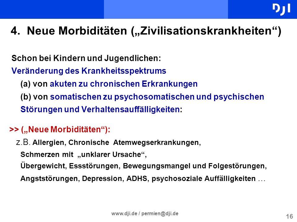 16 www.dji.de / permien@dji.de 4. Neue Morbiditäten (Zivilisationskrankheiten) Schon bei Kindern und Jugendlichen: Veränderung des Krankheitsspektrums