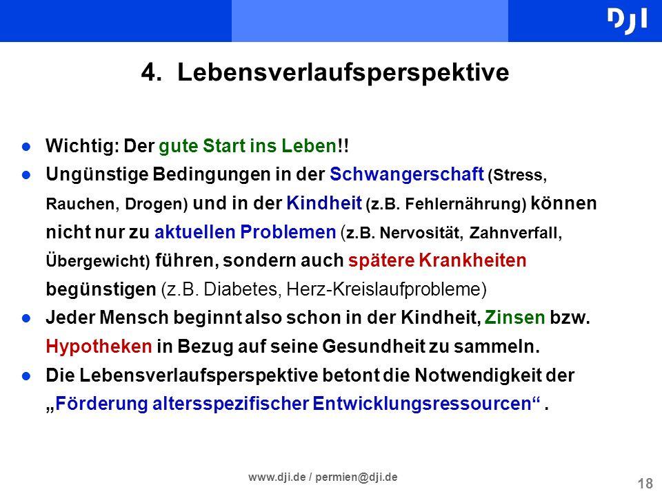 18 www.dji.de / permien@dji.de 4. Lebensverlaufsperspektive l Wichtig: Der gute Start ins Leben!! l Ungünstige Bedingungen in der Schwangerschaft (Str