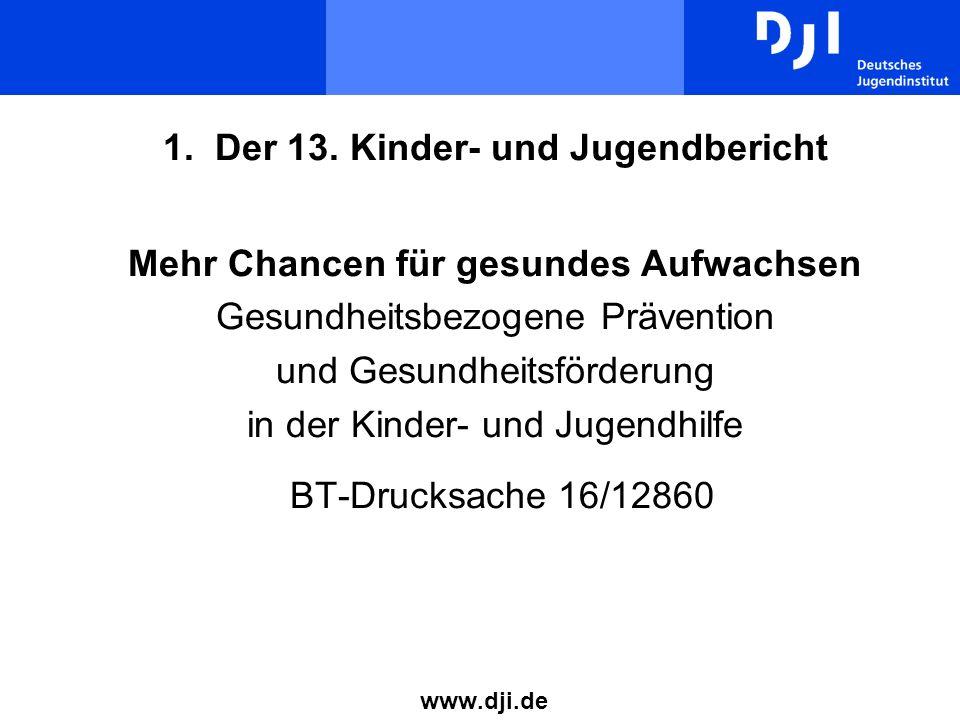 1. Der 13. Kinder- und Jugendbericht Mehr Chancen für gesundes Aufwachsen Gesundheitsbezogene Prävention und Gesundheitsförderung in der Kinder- und J