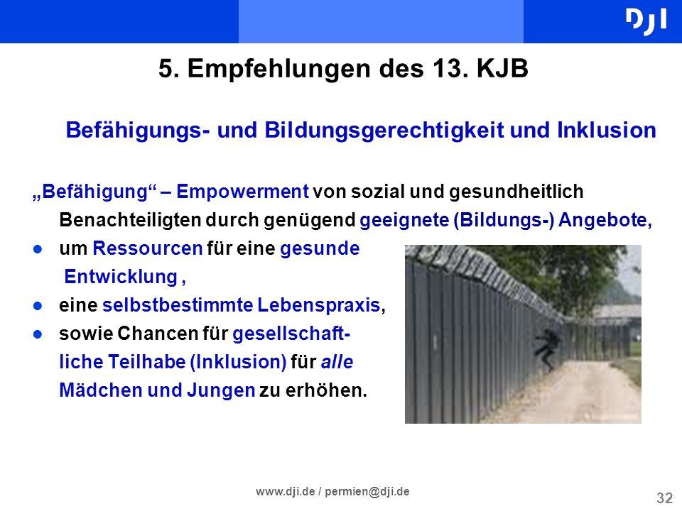 32 www.dji.de / permien@dji.de 5. Empfehlungen des 13. KJB Befähigungs- und Bildungsgerechtigkeit und Inklusion Befähigung – Empowerment von sozial un