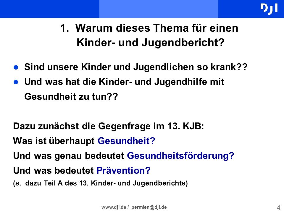 4 www.dji.de / permien@dji.de 1. Warum dieses Thema für einen Kinder- und Jugendbericht? l Sind unsere Kinder und Jugendlichen so krank?? l Und was ha