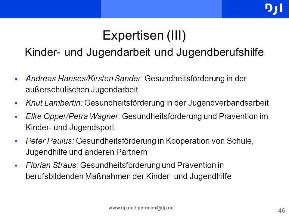 46 www.dji.de / permien@dji.de Expertisen (III) Kinder- und Jugendarbeit und Jugendberufshilfe Andreas Hanses/Kirsten Sander: Gesundheitsförderung in
