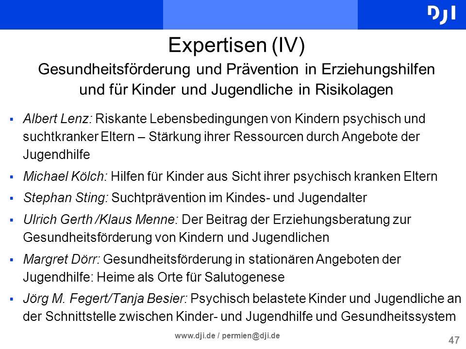 47 www.dji.de / permien@dji.de Expertisen (IV) Gesundheitsförderung und Prävention in Erziehungshilfen und für Kinder und Jugendliche in Risikolagen A