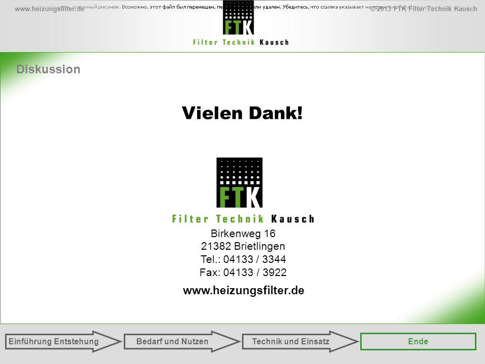 © 2013 FTK Filter Technik Kauschwww.heizungsfilter.de Einführung Entstehung Ende Technik und EinsatzBedarf und Nutzen Diskussion Vielen Dank.