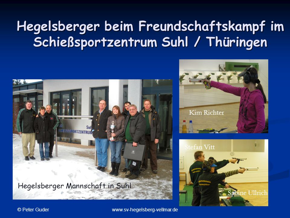 © Peter Guder www.sv-hegelsberg-vellmar.de Hegelsberger beim Freundschaftskampf im Schießsportzentrum Suhl / Thüringen Kim Richter Sabine Ullrich Stef
