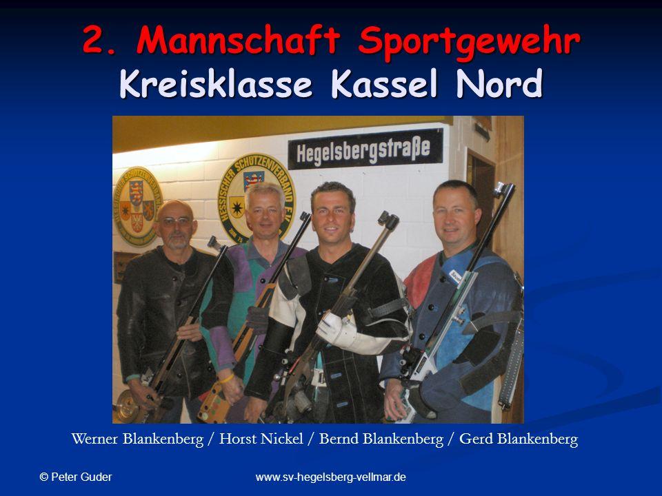 © Peter Guder www.sv-hegelsberg-vellmar.de 2. Mannschaft Sportgewehr Kreisklasse Kassel Nord Werner Blankenberg / Horst Nickel / Bernd Blankenberg / G