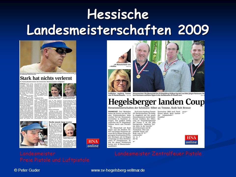 © Peter Guder www.sv-hegelsberg-vellmar.de Hessische Landesmeisterschaften 2009 Landesmeister Zentralfeuer PistoleLandesmeister Freie Pistole und Luft