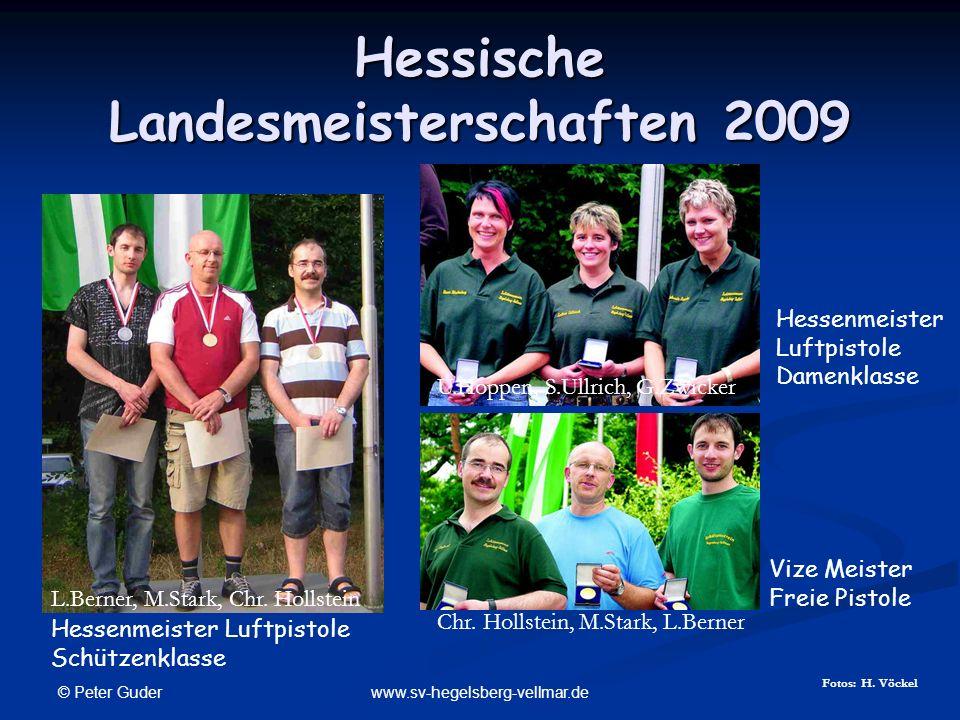 © Peter Guder www.sv-hegelsberg-vellmar.de Hessische Landesmeisterschaften 2009 Hessenmeister Luftpistole Schützenklasse L.Berner, M.Stark, Chr. Holls