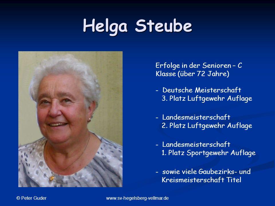 © Peter Guder www.sv-hegelsberg-vellmar.de Helga Steube Erfolge in der Senioren – C Klasse (über 72 Jahre) - Deutsche Meisterschaft 3. Platz Luftgeweh