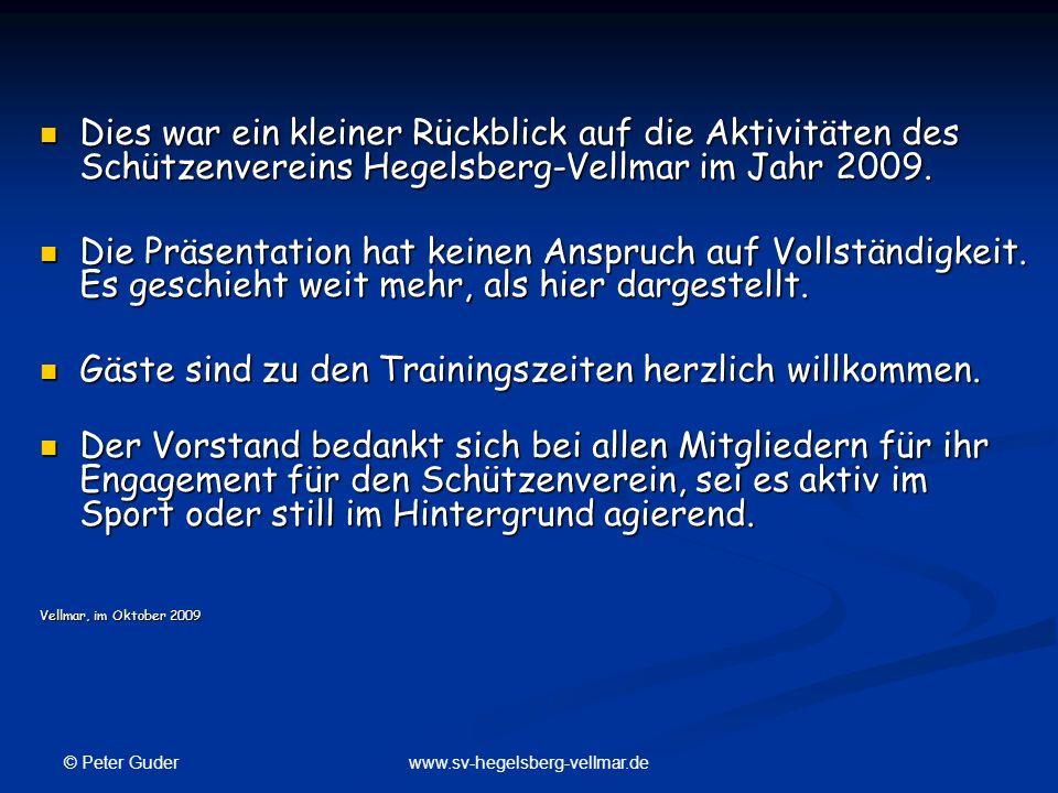 © Peter Guder www.sv-hegelsberg-vellmar.de Dies war ein kleiner Rückblick auf die Aktivitäten des Schützenvereins Hegelsberg-Vellmar im Jahr 2009. Die