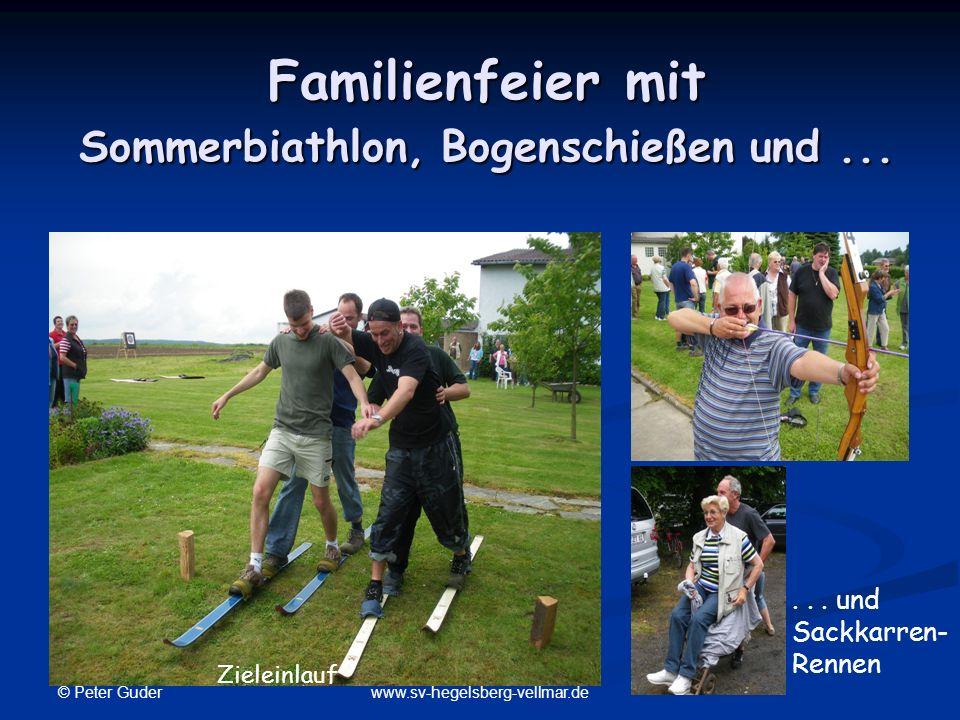 © Peter Guder www.sv-hegelsberg-vellmar.de Familienfeier mit Sommerbiathlon, Bogenschießen und...... und Sackkarren- Rennen Zieleinlauf