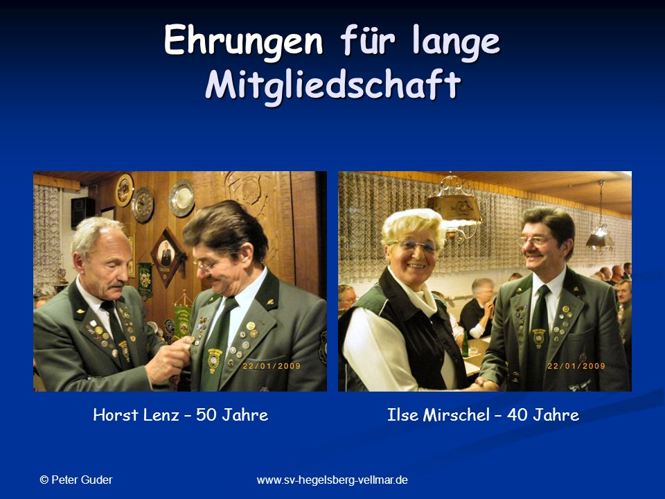 © Peter Guder www.sv-hegelsberg-vellmar.de Ehrungen für lange Mitgliedschaft Horst Lenz – 50 Jahre Ilse Mirschel – 40 Jahre