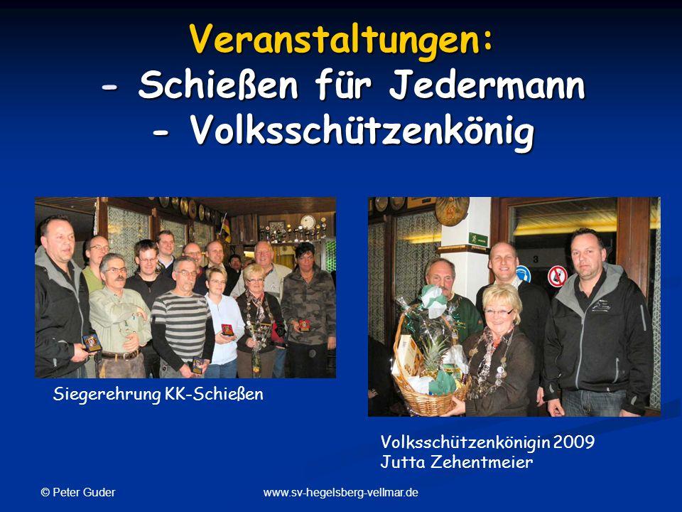 © Peter Guder www.sv-hegelsberg-vellmar.de Veranstaltungen: - Schießen für Jedermann - Volksschützenkönig Siegerehrung KK-Schießen Volksschützenkönigi
