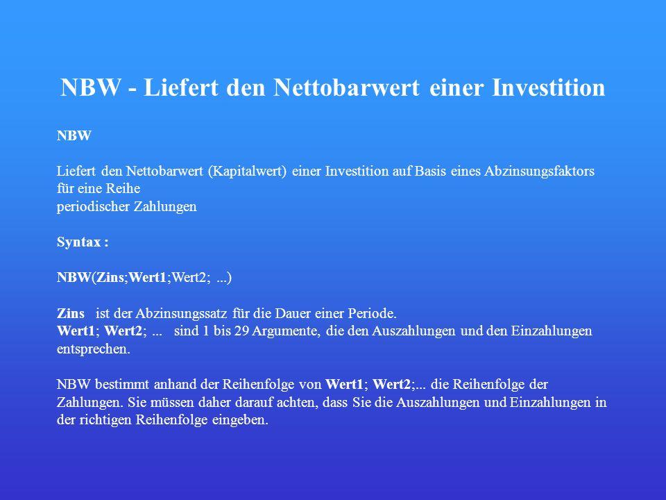 NBW - Liefert den Nettobarwert einer Investition NBW Liefert den Nettobarwert (Kapitalwert) einer Investition auf Basis eines Abzinsungsfaktors für ei