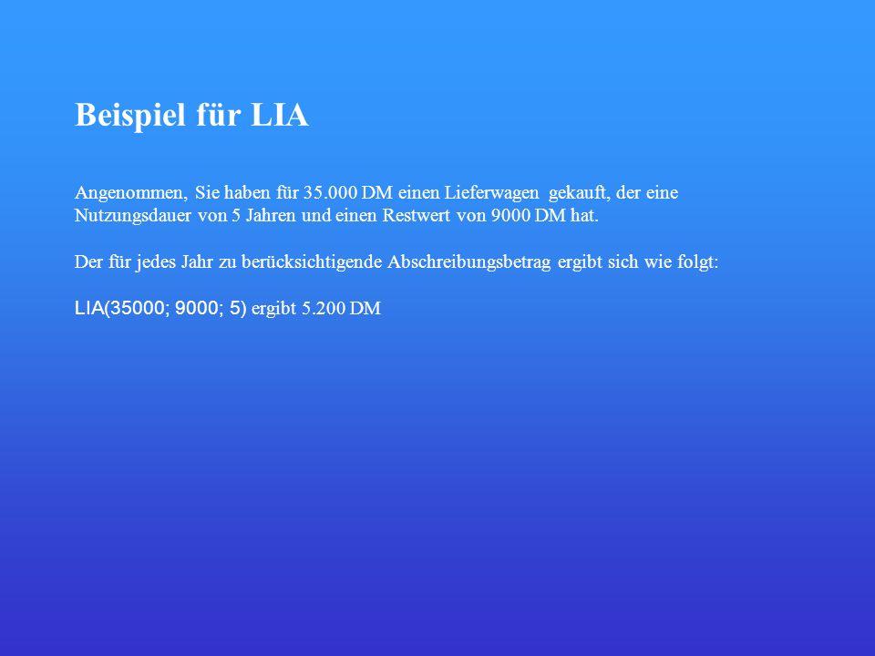 Beispiel für LIA Angenommen, Sie haben für 35.000 DM einen Lieferwagen gekauft, der eine Nutzungsdauer von 5 Jahren und einen Restwert von 9000 DM hat