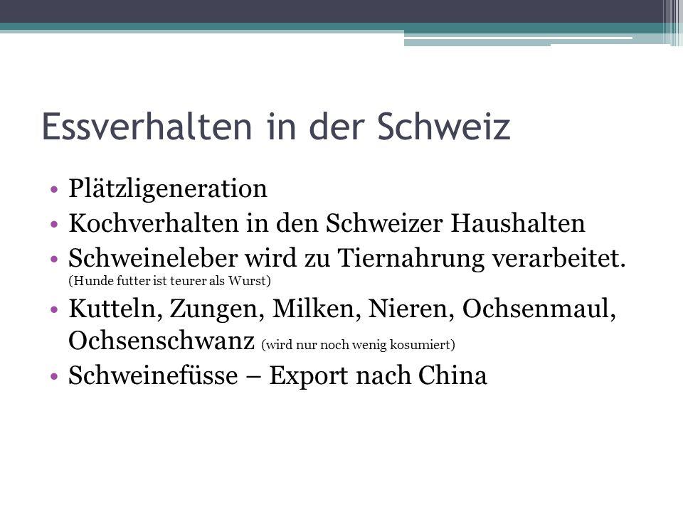 Essverhalten in der Schweiz Plätzligeneration Kochverhalten in den Schweizer Haushalten Schweineleber wird zu Tiernahrung verarbeitet.