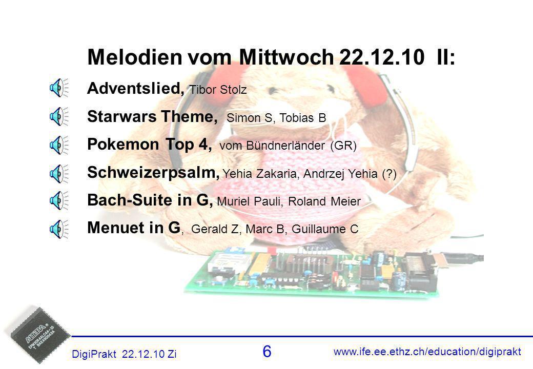 www.ife.ee.ethz.ch/education/digiprakt 6 DigiPrakt 22.12.10 Zi Melodien 5 Melodien vom Mittwoch 22.12.10 II: Adventslied, Tibor Stolz Starwars Theme,