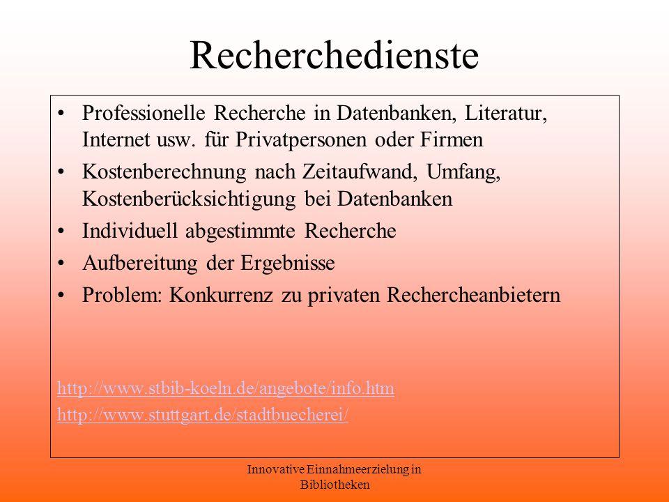 Innovative Einnahmeerzielung in Bibliotheken Recherchedienste Professionelle Recherche in Datenbanken, Literatur, Internet usw.