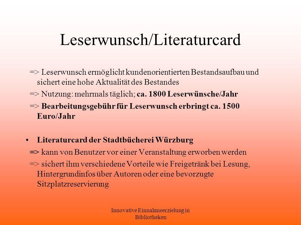 Innovative Einnahmeerzielung in Bibliotheken Leserwunsch/Literaturcard => Leserwunsch ermöglicht kundenorientierten Bestandsaufbau und sichert eine hohe Aktualität des Bestandes => Nutzung: mehrmals täglich; ca.