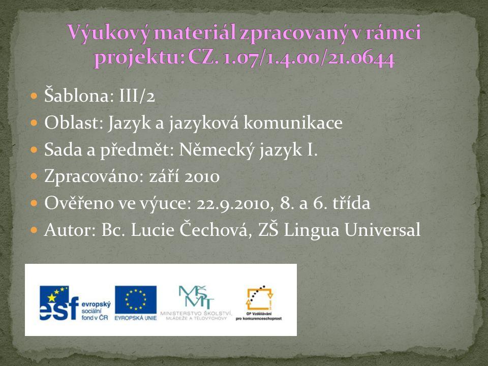 Šablona: III/2 Oblast: Jazyk a jazyková komunikace Sada a předmět: Německý jazyk I. Zpracováno: září 2010 Ověřeno ve výuce: 22.9.2010, 8. a 6. třída A