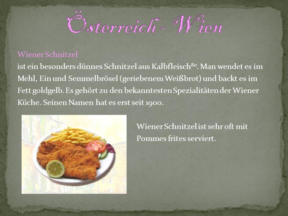 Wiener Schnitzel ist ein besonders dünnes Schnitzel aus Kalbfleisch 80. Man wendet es im Mehl, Ein und Semmelbrösel (geriebenem Weißbrot) und backt es