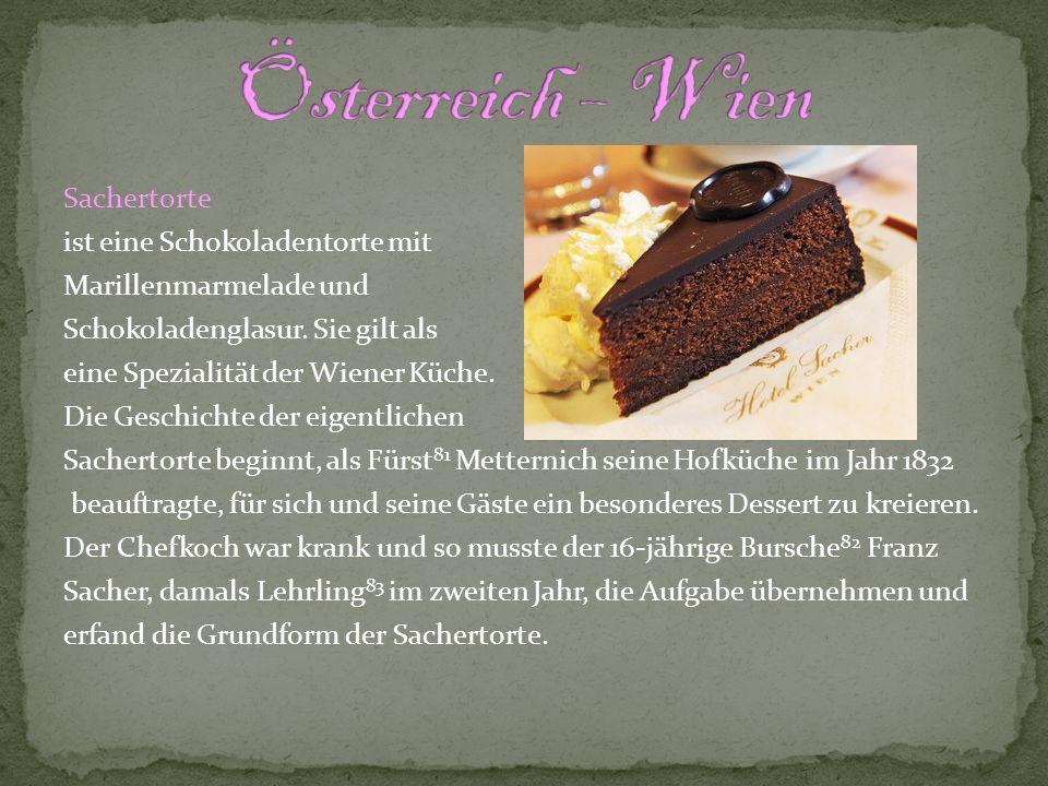 Sachertorte ist eine Schokoladentorte mit Marillenmarmelade und Schokoladenglasur. Sie gilt als eine Spezialität der Wiener Küche. Die Geschichte der