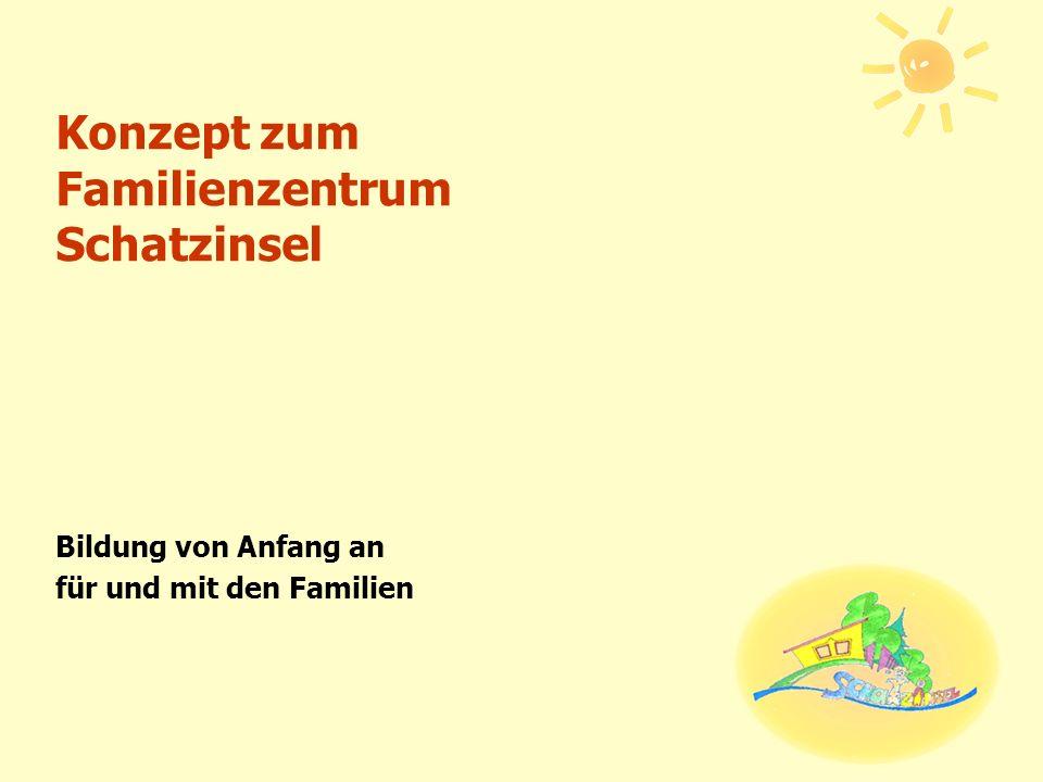 Konzept zum Familienzentrum Schatzinsel Bildung von Anfang an für und mit den Familien