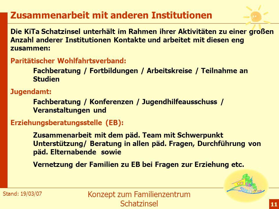 Stand: 19/03/07 Konzept zum Familienzentrum Schatzinsel 11 Zusammenarbeit mit anderen Institutionen Die KiTa Schatzinsel unterhält im Rahmen ihrer Akt