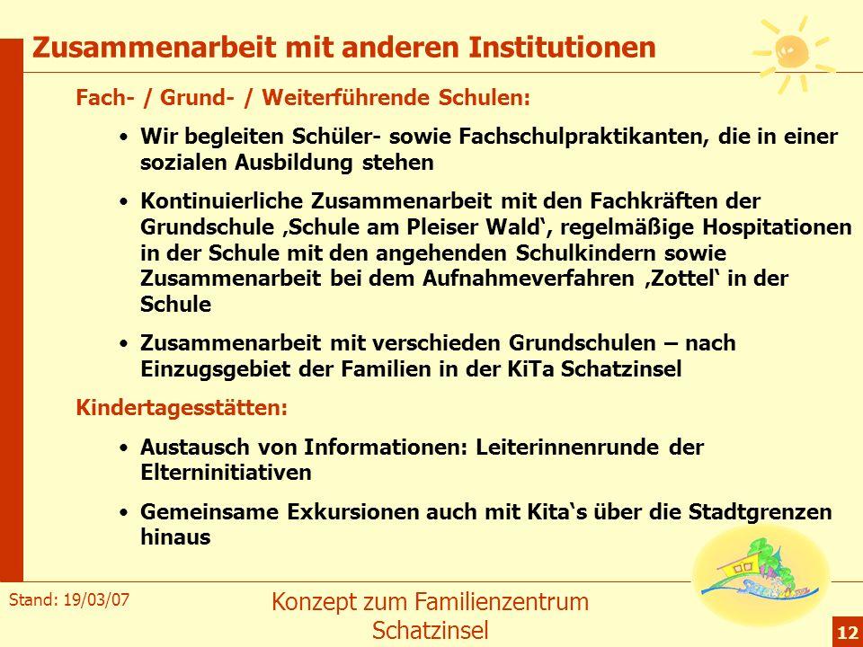 Stand: 19/03/07 Konzept zum Familienzentrum Schatzinsel 12 Zusammenarbeit mit anderen Institutionen Fach- / Grund- / Weiterführende Schulen: Wir begle