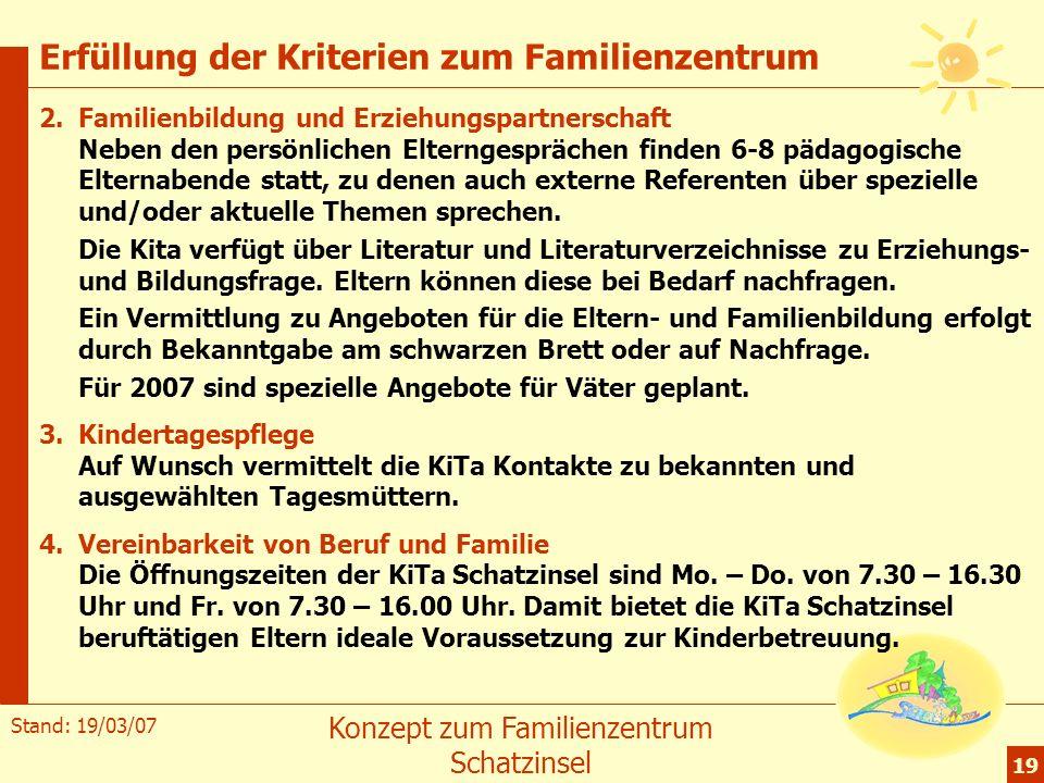 Stand: 19/03/07 Konzept zum Familienzentrum Schatzinsel 19 Erfüllung der Kriterien zum Familienzentrum 2.Familienbildung und Erziehungspartnerschaft N