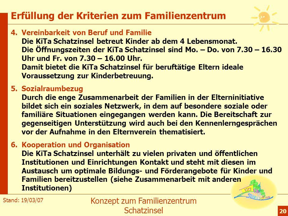 Stand: 19/03/07 Konzept zum Familienzentrum Schatzinsel 20 Erfüllung der Kriterien zum Familienzentrum 4.Vereinbarkeit von Beruf und Familie Die KiTa