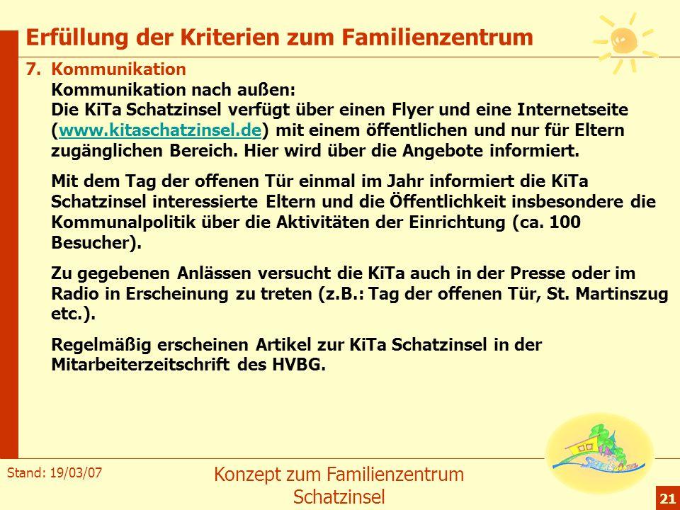 Stand: 19/03/07 Konzept zum Familienzentrum Schatzinsel 21 Erfüllung der Kriterien zum Familienzentrum 7.Kommunikation Kommunikation nach außen: Die K