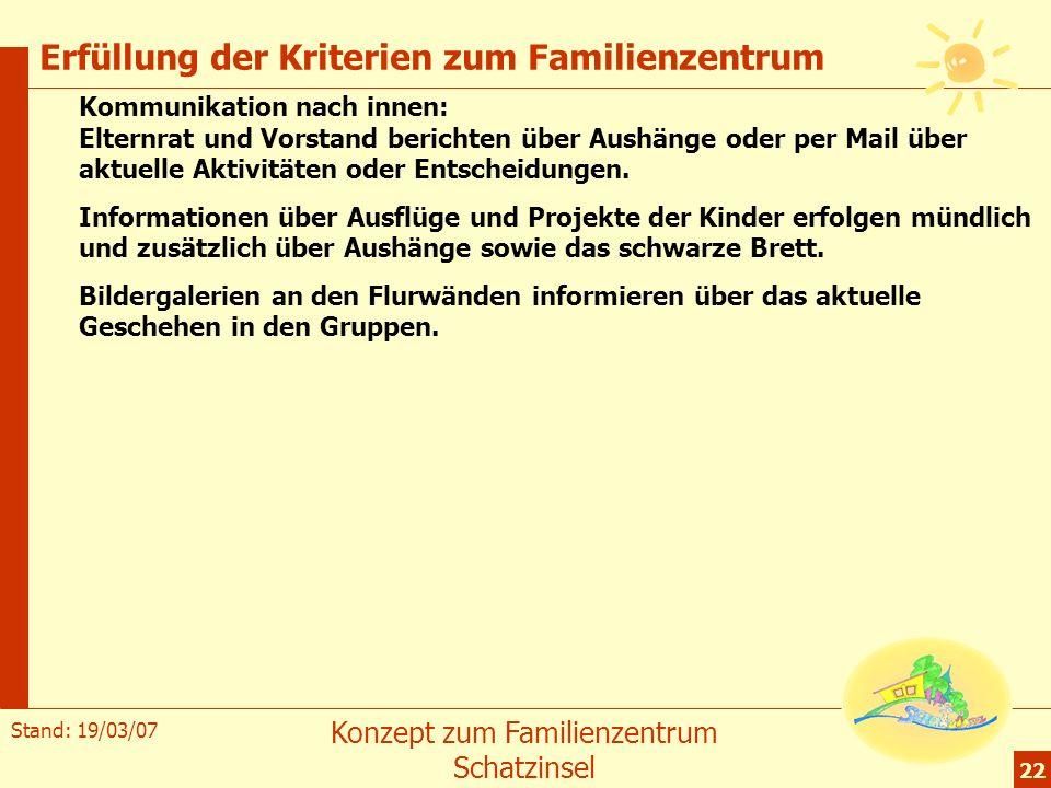 Stand: 19/03/07 Konzept zum Familienzentrum Schatzinsel 22 Erfüllung der Kriterien zum Familienzentrum Kommunikation nach innen: Elternrat und Vorstan